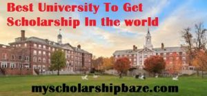 Best University To Get Scholarship In the world.